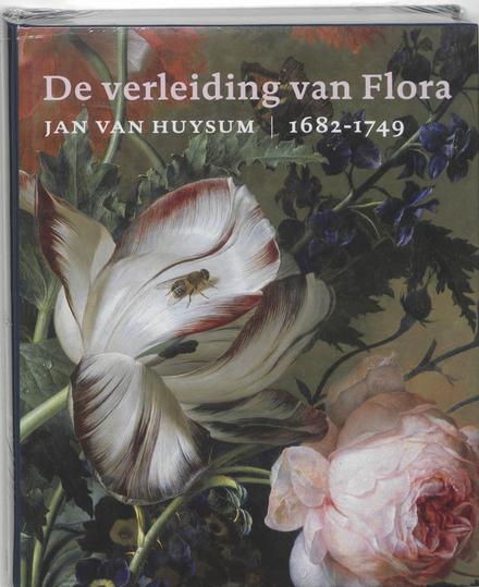 De verleiding van Flora : Jan van Huysum 1682-1749