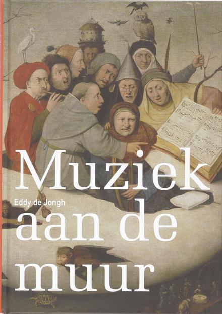 Muziek aan de muur : muzikale voorstellingen in de Nederlanden 1500-1700