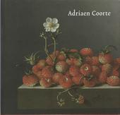 De stillevens van Adriaen Coorte (werkzaam c. 1683-1707) : met oeuvrecatalogus