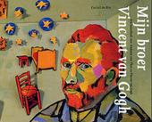 Mijn broer Vincent van Gogh : een kunstboek voor kinderen over Theo en Vincent van Gogh