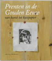 Prenten in de Gouden Eeuw : van kunst tot kastpapier