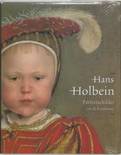 Hans Holbein de Jonge 1497 /98-1543 : portretschilder van de Renaissance