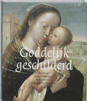 Goddelijk geschilderd : honderd meesterwerken van Museum Catharijneconvent