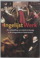 Ingelijst werk : de verbeelding van arbeid en beroep in de vroegmoderne Nederlanden