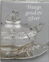 Haags goud en zilver : edelsmeedkunst uit de Hofstad