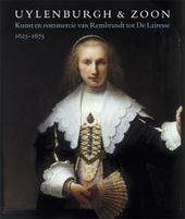 Uylenburgh & zoon : kunst en commercie van Rembrandt tot De Lairesse 1625-1675