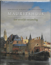 Koninklijk Kabinet van Schilderijen Mauritshuis : een vorstelijke verzameling