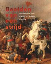Beelden van een strijd : oorlog en kunst vóór de Vrede van Munster 1621-1648