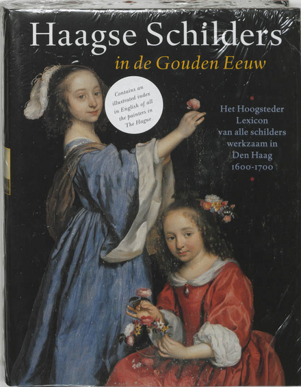 Haagse schilders in de Gouden Eeuw : het Hoogsteder Lexicon van alle schilders werkzaam in Den Haag 1600-1700