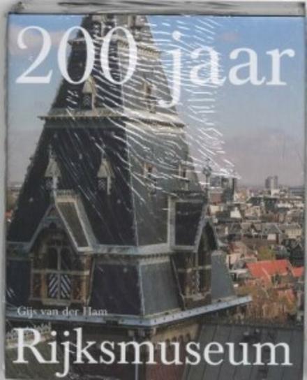 200 jaar Rijksmuseum : geschiedenis van een nationaal symbool
