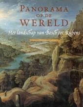 Panorama op de wereld : het landschap van Bosch tot Rubens