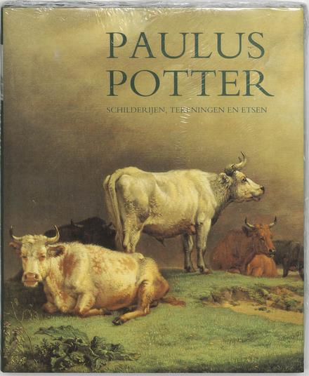 Paulus Potter : schilderijen, tekeningen en etsen