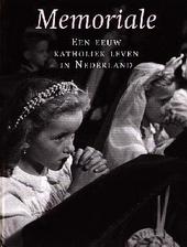 Memoriale : katholiek leven in Nederland in de twintigste eeuw