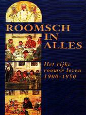 Roomsch in alles : het rijke roomse leven 1900-1950