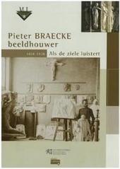 Pieter Braecke, beeldhouwer 1858-1938 : als de ziele luistert