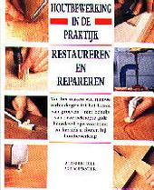 Houtbewerking in de praktijk : restaureren en repareren