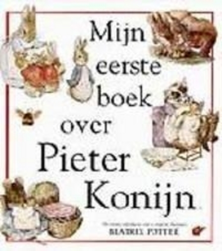 Mijn eerste boek over Pieter Konijn : voorleesboek voor jonge kinderen