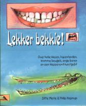 Lekker bekkie ! : over holle kiezen, hazentanden, kromme beugels, enge boren en een klepperend kunstgebit