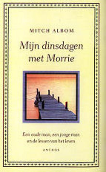 Mijn dinsdagen met Morrie : een oude man, een jonge man en de lessen van het leven