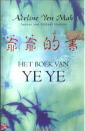 Het boek van Ye Ye : een dochter van China over geluk, traditie en spirituele wijsheid