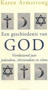 Een geschiedenis van God : vierduizend jaar jodendom, christendom en islam