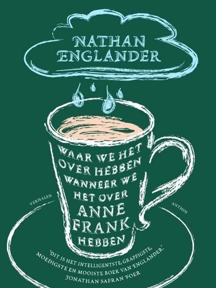 Waar we het over hebben wanneer we het over Anne Frank hebben