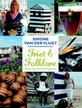 Friet & folklore : reizen door feestelijk Vlaanderen