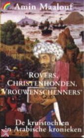 Rovers, christenhonden, vrouwenschenners : de kruistochten in Arabische kronieken