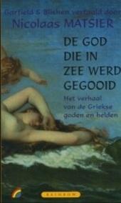 De god die in zee werd gegooid : het verhaal van de Griekse goden en helden