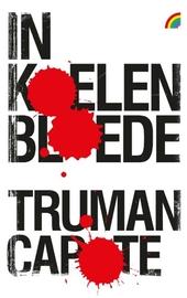 In koelen bloede : het ware verhaal van een meervoudige moord en zijn gevolgen