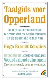 Taalgids voor Opperland : de mooiste en nuttelooste taalvondsten en acrobatentrucs uit de Nederlandse taal