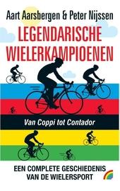 Legendarische wielerkampioenen : geschiedenis van de wielersport in 119 portretten