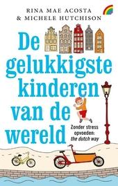 De gelukkigste kinderen van de wereld : opvoeden The Dutch Way