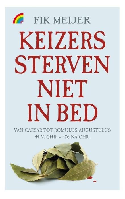Keizers sterven niet in bed : van Caesar tot Romulus Augustulus 44 v.Chr.-476 n.Chr