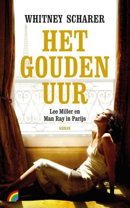 Het gouden uur : Lee Miller en Man Ray in Parijs