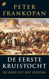 De eerste kruistocht : de roep uit het Oosten