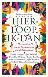 Hier loop ik dan : het mooiste uit de Nederlandse wandelliteratuur