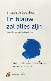 En blauw zal alles zijn : een bloemlezing