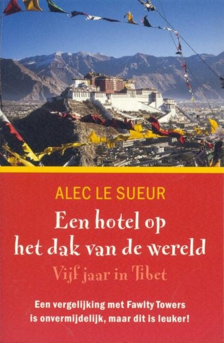 Een hotel op het dak van de wereld : vijf jaar in Tibet