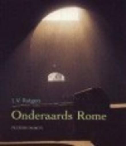 Onderaards Rome : een speurtocht naar de wortels van het christendom in de catacomben van de eeuwige stad