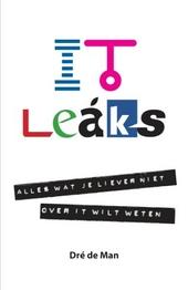 IT leaks : alles wat je liever niet over IT wilt weten