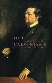 Het calvinisme : oorsprong en waarborg van onze constitutionele vrijheden : een Nederlandse gedachte