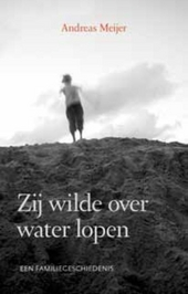 Zij wilde over water lopen : een familiegeschiedenis