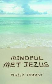Mindful met Jezus : inwezig leven