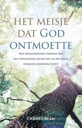 Het meisje dat God ontmoette : het ongelooflijke verhaal van een twaalfjarig meisje dat na een bizar ongeluk genezi...