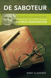 De saboteur : biografische roman over theoloog en verzetsheld Dietrich Bonhoeffer
