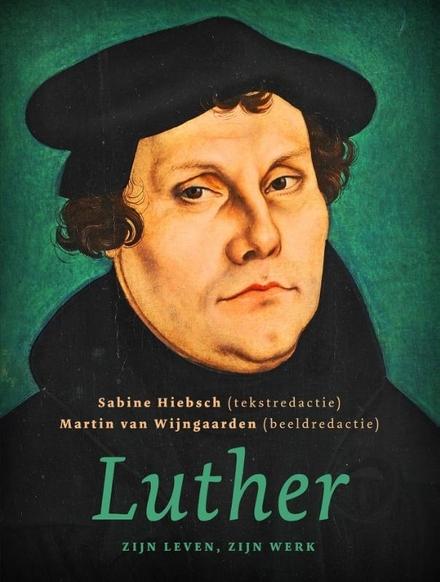 Luther : zijn leven, zijn werk