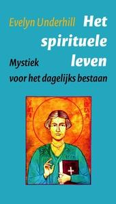 Het spirituele leven : mystiek voor het dagelijks bestaan