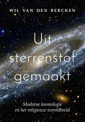 Uit sterrenstof gemaakt : moderne kosmologie en het religieuze wereldbeeld