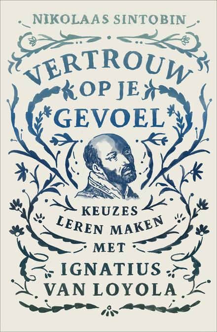 Vertrouw op je gevoel : keuzes leren maken met Ignatius van Loyola